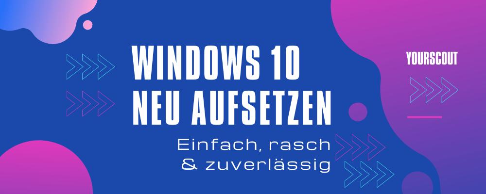 Read more about the article Windows 10 neu aufsetzen